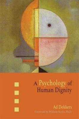 A Psychology of Human Dignity Ad Dekkers 9781621481126