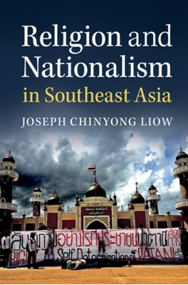 Religion and Nationalism in Southeast Asia Joseph Chinyong (Nanyang Technological University Liow 9781316618097