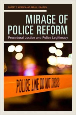 Mirage of Police Reform Sarah McLean, Robert E. Worden, Prof. Robert E. Worden, Sarah J. McLean 9780520292413