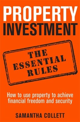 Property Investment: the essential rules Samantha Collett 9781845285845
