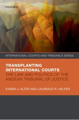 Transplanting International Courts Karen J. (Professor of Political Science and Law Alter, Laurence R. (Harry R. Chadwick Sr. Professor of Law Helfer 9780199680788