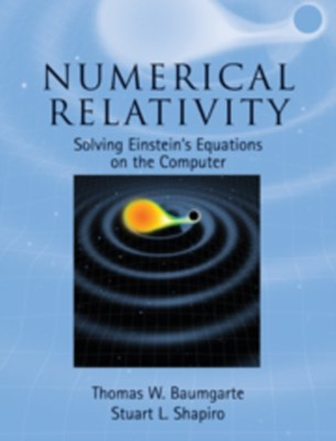 Numerical Relativity Stuart L. (University of Illinois Shapiro, Thomas W. (Bowdoin College Baumgarte 9780521514071
