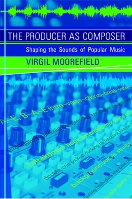 The Producer as Composer Virgil Moorefield 9780262514057