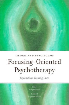 Theory and Practice of Focusing-Oriented Psychotherapy  9781849053242