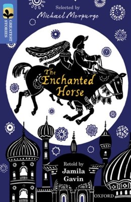 Oxford Reading Tree TreeTops Greatest Stories: Oxford Level 17: The Enchanted Horse Jamila Gavin 9780198306092