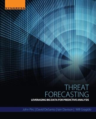 Threat Forecasting Will (Head of Digital Shadows Labs Gragido, David (Director DeSanto, John (Director Pirc, Iain (Security Engineer Davison 9780128000069