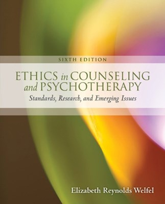 Ethics in Counseling & Psychotherapy Elizabeth Reynolds Welfel 9781305089723