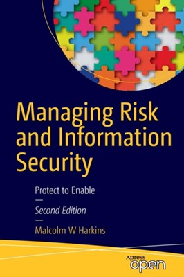 Managing Risk and Information Security Malcolm W. Harkins 9781484214565