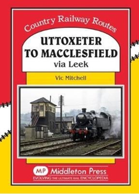 Uttoxeter to Macclesfield Vic Mitchell 9781910356050