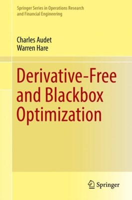 Derivative-Free and Blackbox Optimization Warren Hare, Charles Audet 9783319689128
