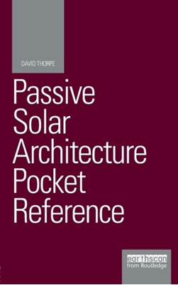 Passive Solar Architecture Pocket Reference David (Writer and consultant Thorpe, David Thorpe 9781138806283