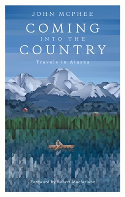Coming into the Country John McPhee 9781907970726