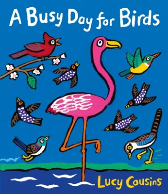 A Busy Day for Birds Lucy Cousins 9781406367607