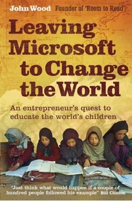 Leaving Microsoft to Change the World John Wood 9780007237036