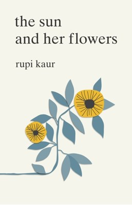 The Sun and Her Flowers Rupi Kaur 9781471165825