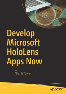 Develop Microsoft HoloLens Apps Now Allen G. Taylor 9781484222010