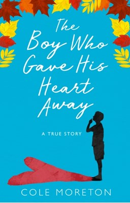 The Boy Who Gave His Heart Away Cole Moreton 9780008225742