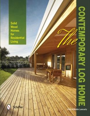The Contemporary Log Home Marc Wilhelm Lennartz 9780764343308