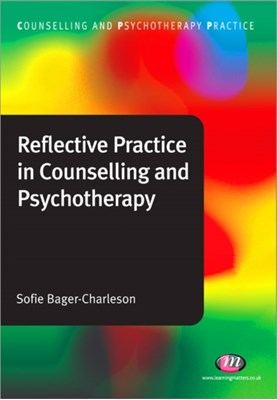 Reflective Practice in Counselling and Psychotherapy Sofie Bager-Charleson 9781844453603