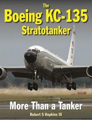 The Boeing KC-135 Stratotanker Robert S. Hopkins 9781910809013
