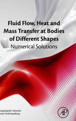 Fluid Flow, Heat and Mass Transfer at Bodies of Different Shapes Swati Mukhopadhayay, Kuppalapalle Vajravelu 9780128037331