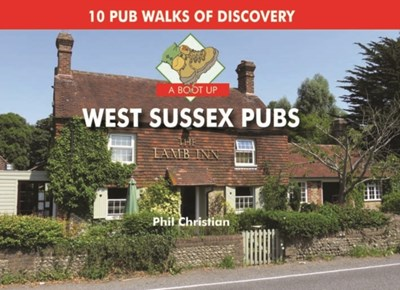 A Boot Up West Sussex Pubs Philip Christian 9780857100962