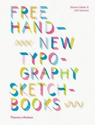 Free Hand New Typography Sketchbooks Lita (School of Visual Arts in New York) Talarico, Steven (New York NY) Heller 9780500519523