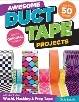 Awesome Duct Tape Projects Choly Knight 9781574218954
