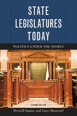 State Legislatures Today Peverill Squire, Gary Moncrief 9781442247499