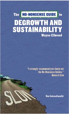 The No-Nonsense Guide to Degrowth and Sustainability Wayne Ellwood 9781780261232