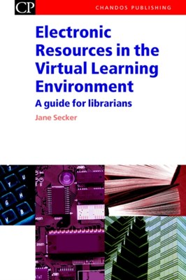 Electronic Resources in the Virtual Learning Environment Jane (London School of Economics Secker 9781843340591
