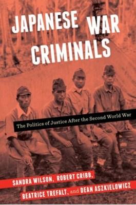 Japanese War Criminals Dean Aszkielowicz, Sandra Wilson, Beatrice Trefalt, Robert (Australian National University) Cribb 9780231179225