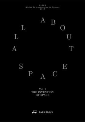 Invention of Space - All About Space: Volume I Matthias Michel, Dieter Dietz, Daniel Zamarbide 9783038600039