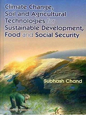 Climate Change, Soil and Agricultural Technologies for Sustainable Development, Food and Social Security Subhash Chand 9788123924946