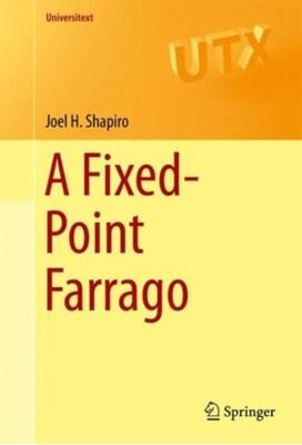 A Fixed-Point Farrago Joel H. Shapiro 9783319279763