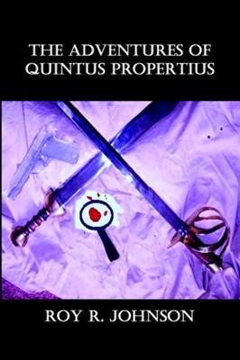 The Adventures of Quintus Propertius Roy R. Johnson 9781905363179