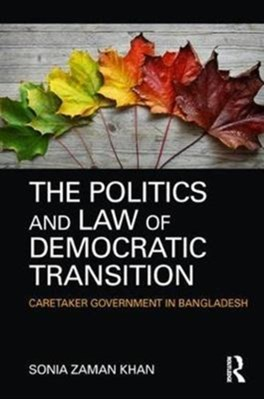 The Politics and Law of Democratic Transition Sonia Zaman Khan 9780415312301