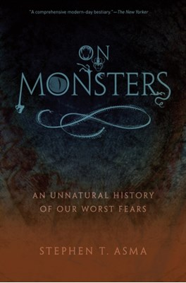 On Monsters Stephen T. (Professor of Philosophy and Distinguished Scholar Asma 9780199798094