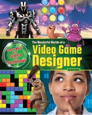 The Wonderful Worlds of a Video Game Designer Ruth Owen 9781910549964