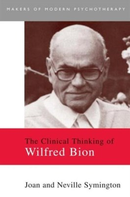 The Clinical Thinking of Wilfred Bion Joan Symington, Neville Symington 9780415093538