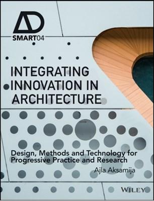 Integrating Innovation in Architecture Ajla Aksamija 9781119164821
