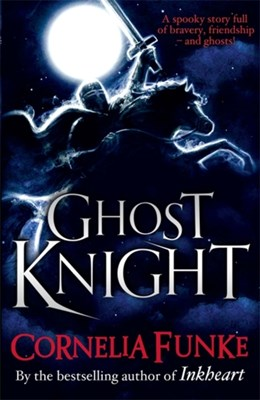 Ghost Knight Cornelia Funke 9781444008470