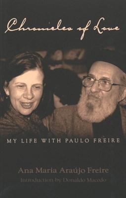 Chronicles of Love: My Life with Paulo Freire Ana Maria Araaujo Freire 9780820450261