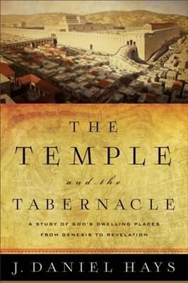 The Temple and the Tabernacle J Daniel Hays, J. Daniel Hays 9780801016202