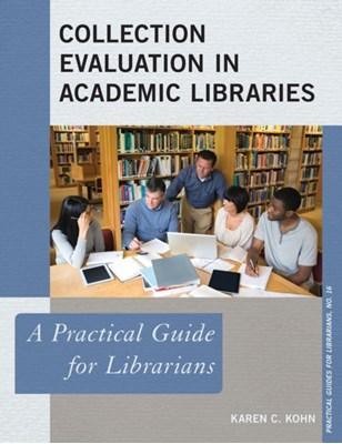 Collection Evaluation in Academic Libraries Karen C. Kohn 9781442238596