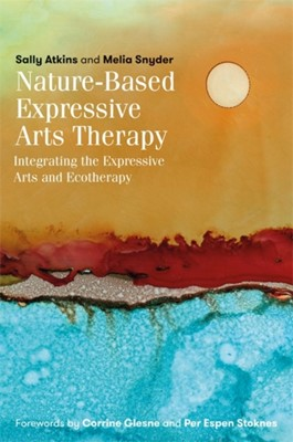 Nature-Based Expressive Arts Therapy Melia Snyder, Sally Atkins 9781785927263