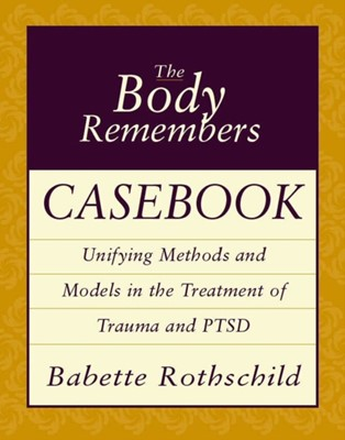 The Body Remembers Casebook Babette Rothschild 9780393704006
