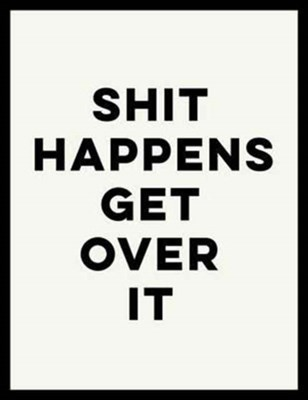 Shit Happens Get Over It  9781786850218
