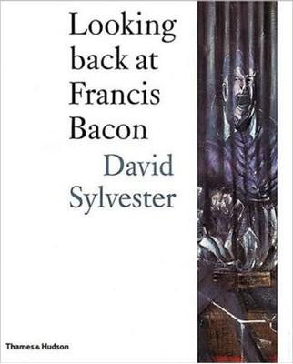 Looking back at Francis Bacon David Sylvester 9780500019948