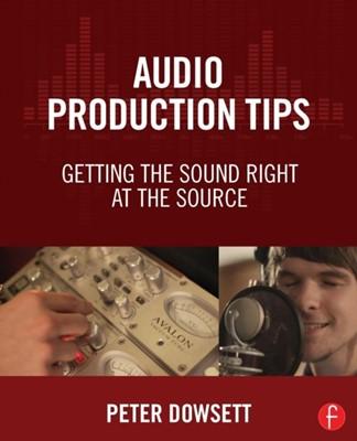Audio Production Tips Peter (freelance producer Dowsett, Peter Dowsett 9781138807372